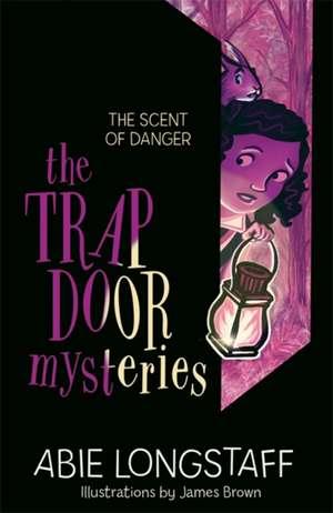 The Trapdoor Mysteries: The Scent of Danger de Abie Longstaff
