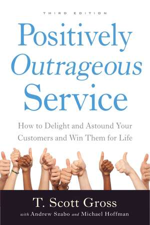 Positively Outrageous Service: How to Delight and Astound Your Customers and Win Them for Life de T. Scott Gross