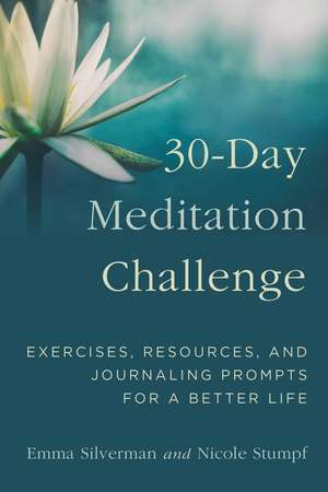 30-Day Meditation Challenge: Exercises, Resources, and Journaling Prompts for a Better Life de Emma Silverman