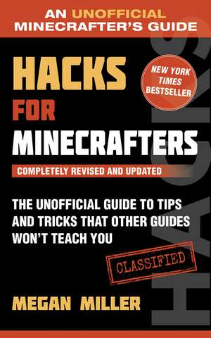 Hacks for Minecrafters: The Unofficial Guide to Tips and Tricks That Other Guides Won't Teach You de Megan Miller