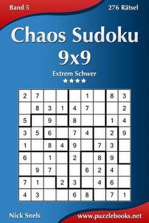 Chaos Sudoku 9x9 - Extrem Schwer - Band 5 - 276 Ratsel de Nick Snels