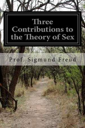 Three Contributions to the Theory of Sex de Prof Sigmund Freud