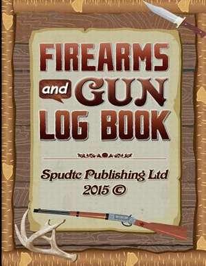 Firearms and Gun Log Book de Spudtc Publishing Ltd