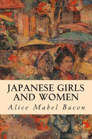 Japanese Girls and Women de Alice Mabel Bacon