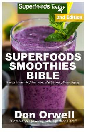 Superfoods Smoothies Bible de Don Orwell
