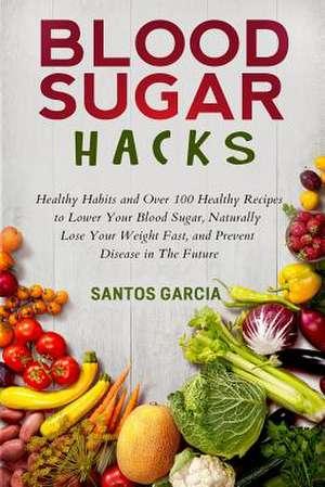 Blood Sugar Hacks de Santos Garcia