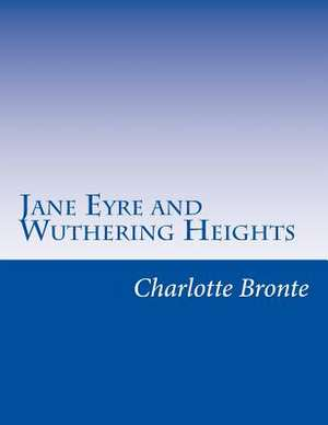 Jane Eyre and Wuthering Heights de Emily Bronte