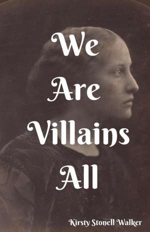 We Are Villains All de Kirsty Stonell Walker