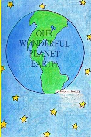 Our Wonderful Planet Earth de Jacquie Lynne Hawkins