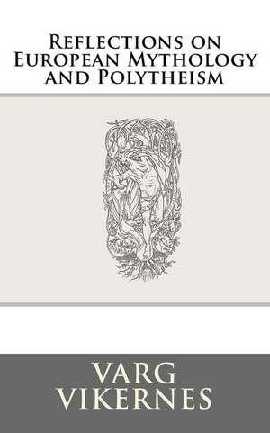 Reflections on European Mythology and Polytheism de Varg Vikernes