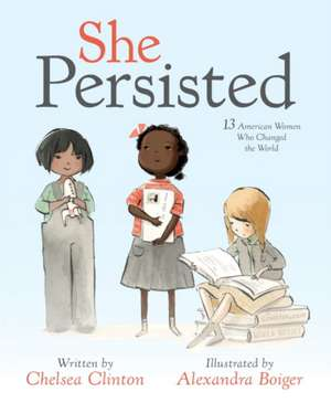 She Persisted: 13 American Women Who Changed the World de Chelsea Clinton