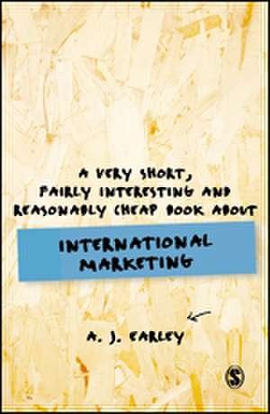A Very Short, Fairly Interesting, Reasonably Cheap Book About... International Marketing de A J Earley