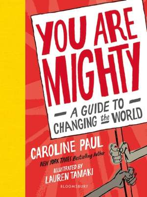 You Are Mighty: A Guide to Changing the World de Caroline Paul