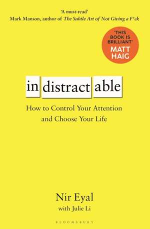 Indistractable: How to Control Your Attention and Choose Your Life de Nir Eyal