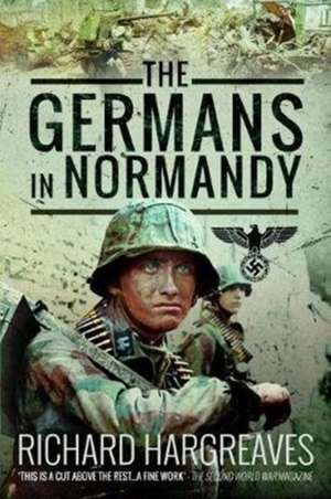 The Germans in Normandy de Richard Hargreaves
