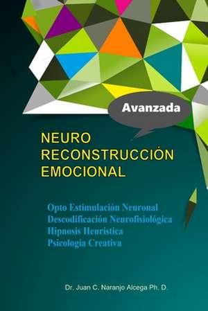 Neuro Reconstruccion Emocional de Dr Juan C. Naranjo Alcega Ph. D.