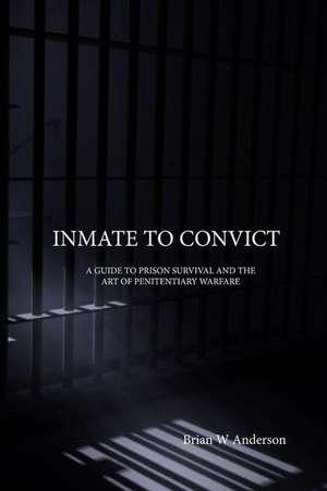 Inmate to Convict de Brian W. Anderson
