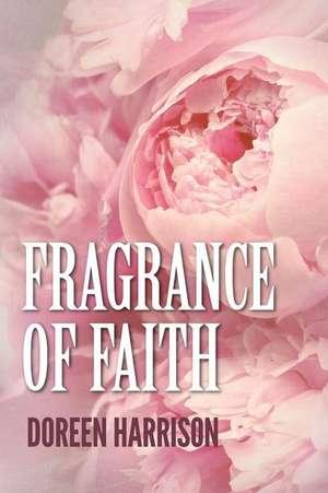 Fragrance of Faith de Doreen Harrison