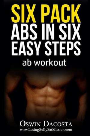 Six Pack ABS in Six Easy Steps de Oswin Dacosta