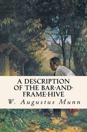 A Description of the Bar-And-Frame-Hive de W. Augustus Munn