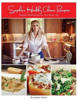Sophie's Healthy Choice Recipes de Mrs Sophie Vezina