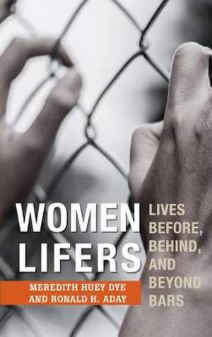 WOMEN LIFERS THE LIVES OF WOMECB de Meredith Huey Dye