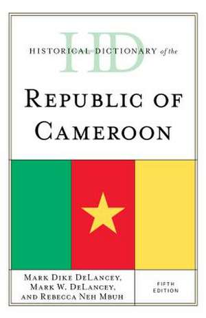 Historical Dictionary of the Republic of Cameroon de Rebecca Neh Mbuh