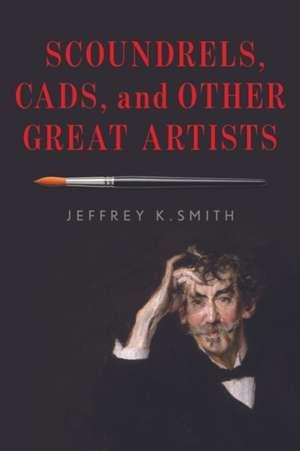 SCOUNDRELS CADS AMP OTHER GREAT de Jeffrey K. Smith