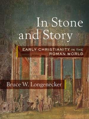 In Stone and Story: Early Christianity in the Roman World de Bruce W. Longenecker
