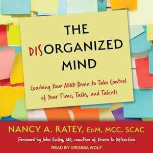 The Disorganized Mind de Nancy A. Ratey