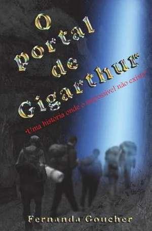 O Portal de Gigarthur de Mrs Fernanda Monteiro Goucher