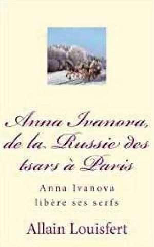 Anna Ivanova, de La Russie Des Tsars a Paris de M. Allain Louisfert