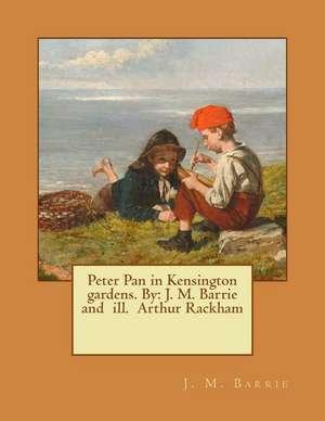 Peter Pan in Kensington Gardens. by de J. M. Barrie