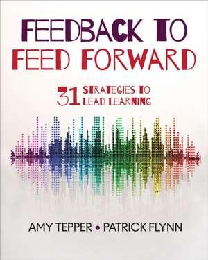 Feedback to Feed Forward: 31 Strategies to Lead Learning de Amy Tepper