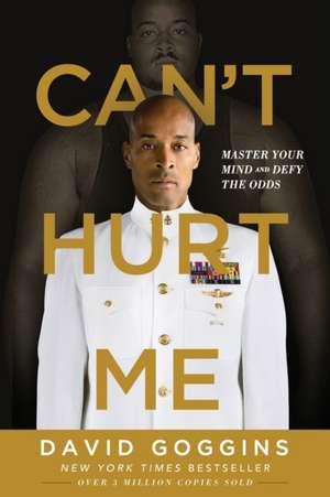 Can't Hurt Me: Master Your Mind and Defy the Odds  de David Goggins