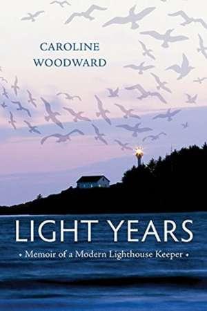 Light Years: Memoir of a Modern Lighthouse Keeper de Caroline Woodward