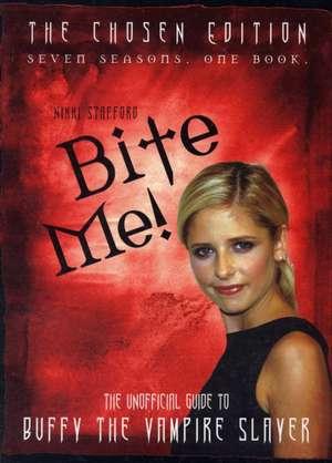 Bite Me!: The 10th Buffyversary Guide to the World of Buffy the Vampire Slayer de Nikki Stafford