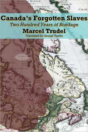 Canada's Forgotten Slaves: Two Centuries of Bondage imagine