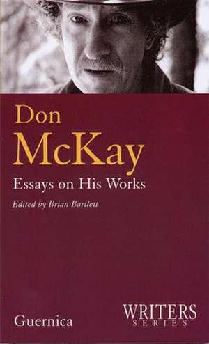 Don McKay, Essays on His Works de Brian Bartlett