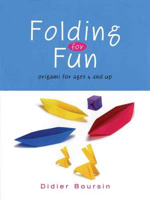 Folding for Fun: Origami for Ages 4 and Up de Didier Boursin