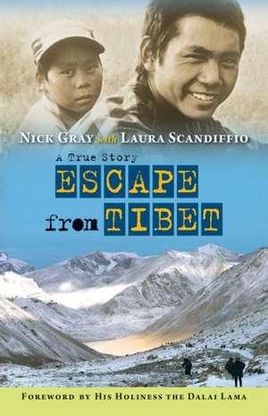 Escape from Tibet: A True Story de Nick Gray