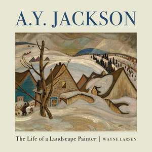 A.Y. Jackson:  The Life of a Landscape Painter de Wayne Larsen