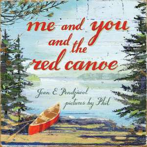 Me and You and the Red Canoe de Jean E. Pendziwol