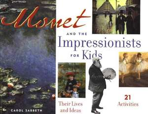 Monet and the Impressionists for Kids:  Their Lives and Ideas de Carol Sabbeth