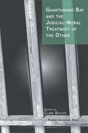 Guantanamo Bay And The Judicial-moral Treatment Of