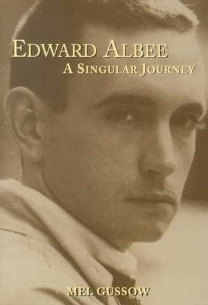 Edward Albee:  A Singular Journey de Mel Gussow