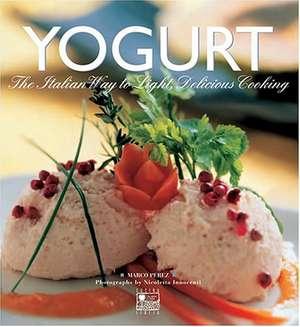 Yogurt: The Italian Way to LIght Delicious Cooking de Marco Perez