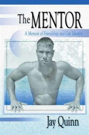 The Mentor:  A Memoir of Friendship and Gay Identity de Jay Quinn