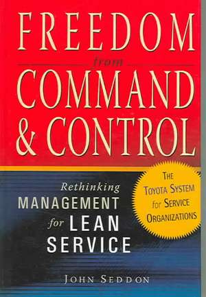 Freedom from Command & Control:  Rethinking Management for Lean Service de John Seddon