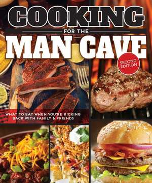 Cooking for the Man Cave, Second Edition:  What to Eat When You're Kicking Back with Family & Friends de  Editors of Fox Chapel Publishing